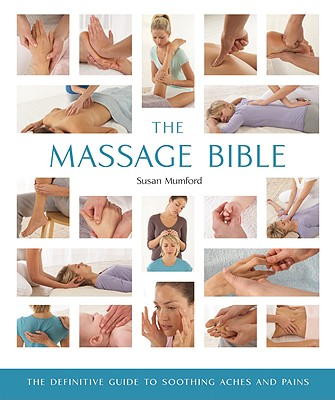 The Massage Bible: The Definitive Guide to Soothing Aches and Pains - Mumford, Susan