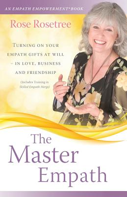 The Master Empath: Turning on Your Empath Gifts at Will -- In Love, Business and Friendship (Includes Training in Skilled Empath Merge) - Rosetree, Rose