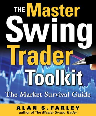 The Master Swing Trader Toolkit: The Market Survival Guide - Farley, Alan S