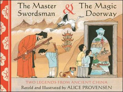 The Master Swordsman & the Magic Doorway: Two Legends from Ancient China - Provensen, Alice