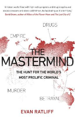The Mastermind: The hunt for the World's most prolific criminal - Ratliff, Evan