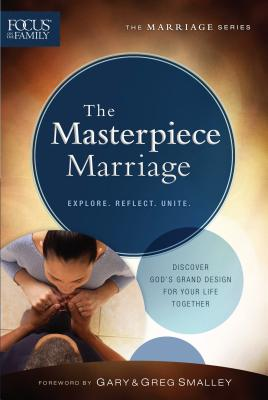 The Masterpiece Marriage - Smalley, Gary, Dr. (Foreword by), and Smalley, Greg, Dr. (Foreword by)