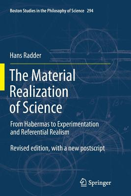 The Material Realization of Science: From Habermas to Experimentation and Referential Realism - Radder, Hans