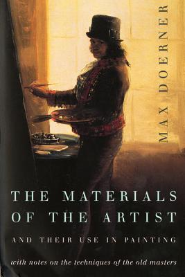 The Materials of the Artist and Their Use in Painting: With Notes on the Techniques of the Old Masters, Revised Edition - Doerner, Max