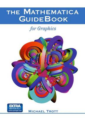 The Mathematica GuideBook for Graphics - Trott, Michael