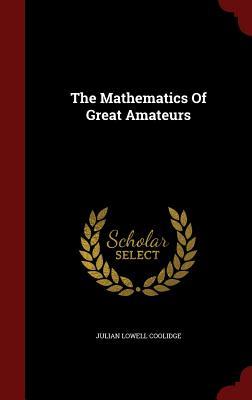 The Mathematics of Great Amateurs - Coolidge, Julian Lowell
