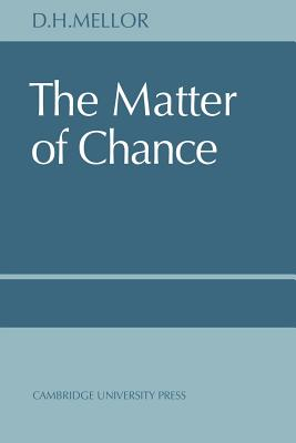 The Matter of Chance - Mellor, D H, and Mellor, and D H, Mellor