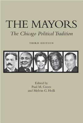 The Mayors, 3rd Edition: The Chicago Political Tradition - Green, Paul Michael, and Green, Paul M, Professor (Editor), and Holli, Melvin G (Editor)