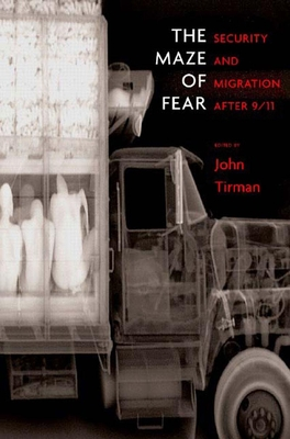 The Maze of Fear: Security and Migration After 9/11 - Tirman, John, Professor (Editor)