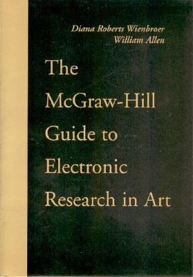 The McGraw-Hill Guide to Electronic Research in Art - Wienbroer, Diana Roberts