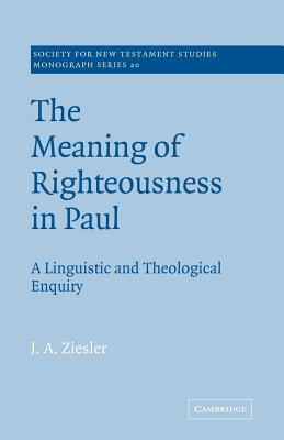 The Meaning of Righteousness in Paul: A Linguistic and Theological Enquiry - Ziesler, J a