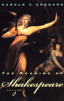 The Meaning of Shakespeare, Volume 2 - Goddard, Harold C