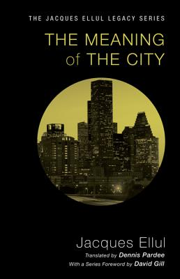The Meaning of the City - Ellul, Jacques, and Pardee, Dennis (Translated by), and Gill, David, Sir (Foreword by)
