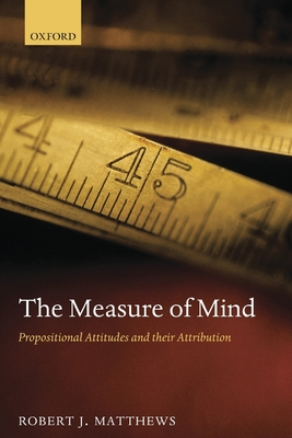 The Measure of Mind: Propositional Attitudes and Their Attribution - Matthews, Robert J