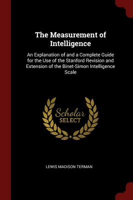 The Measurement of Intelligence: An Explanation of and a Complete Guide for the Use of the Stanford Revision and Extension of the Binet-Simon Intelligence Scale - Terman, Lewis Madison