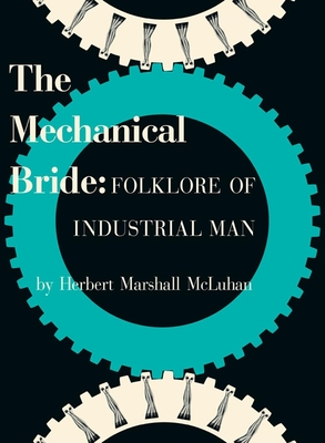 The Mechanical Bride: Folklore of Industrial Man - McLuhan, Marshall