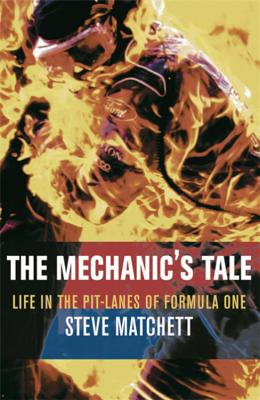 The Mechanic's Tale: Life in the Pit-Lanes of Formula One - Matchett, Steve