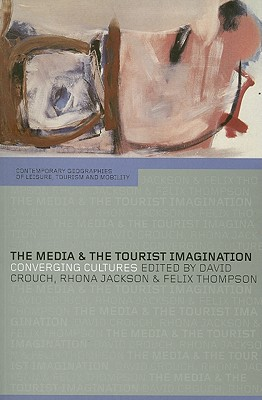 The Media and the Tourist Imagination: Converging Cultures - Crouch, David (Editor)
