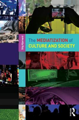 The Mediatization of Culture and Society - Hjarvard, Stig, Prof.