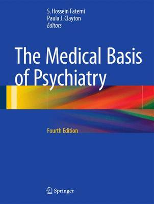 The Medical Basis of Psychiatry - Fatemi, S Hossein (Editor), and Clayton, Paula J (Editor)