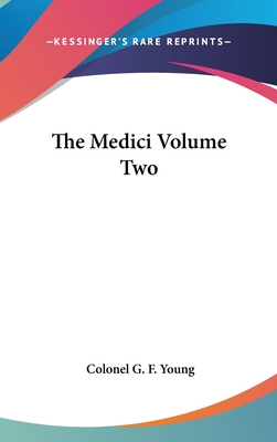 The Medici Volume Two - Young, Colonel G F