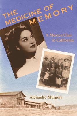 The Medicine of Memory: A Mexica Clan in California - Murguia, Alejandro