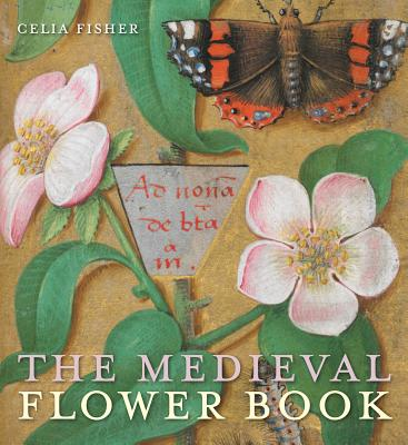The Medieval Flower Book - Fisher, Celia