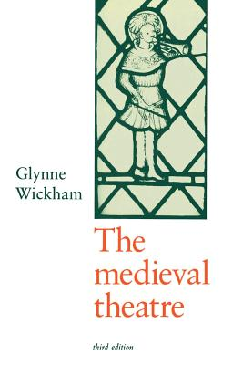 The Medieval Theatre - Wickham, Glynne
