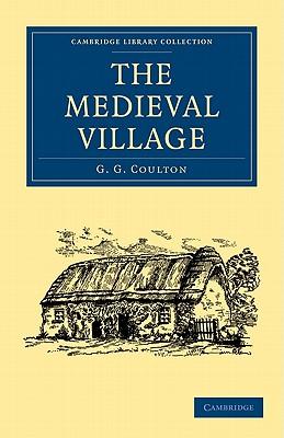 The Medieval Village - Coulton, G G, Professor