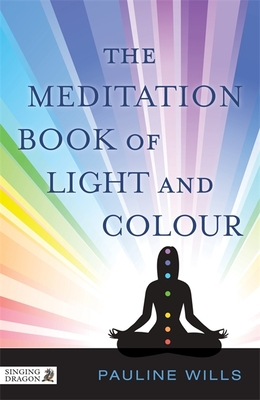 The Meditation Book of Light and Colour - Wills, Pauline
