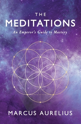 The Meditations: An Emperor's Guide to Mastery - Torode, Sam, and Aurelius, Marcus