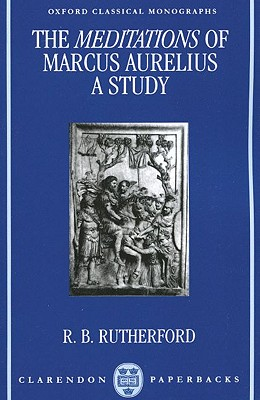 The Meditations of Marcus Aurelius: A Study - Rutherford, R. B.