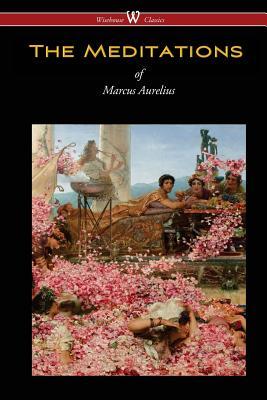 The Meditations of Marcus Aurelius (Wisehouse Classics Edition) - Aurelius, Marcus