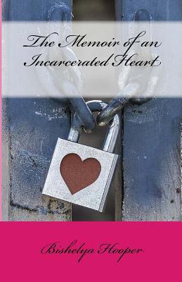 The Memoir of an Incarcerated Heart - Hooper, Bishelya a