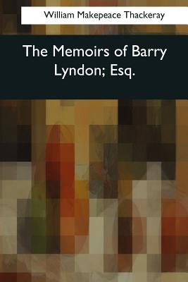 The Memoirs of Barry Lyndon, Esq. - Thackeray, William Makepeace