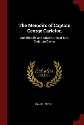 The Memoirs of Captain George Carleton: And the Life and Adventures of Mrs. Christian Davies - Defoe, Daniel