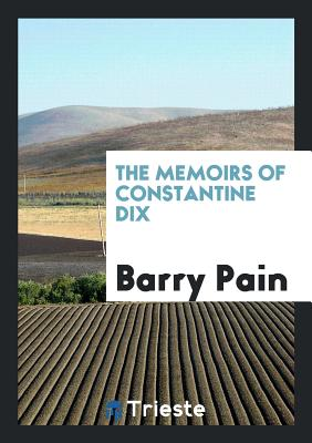 The Memoirs of Constantine Dix - Pain, Barry