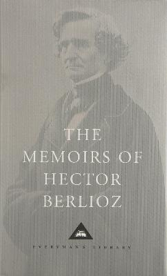 The Memoirs of Hector Berlioz - Berlioz, Hector, and Cairns, David (Translated by)