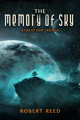The Memory of Sky: A Great Ship Trilogy - Reed, Robert