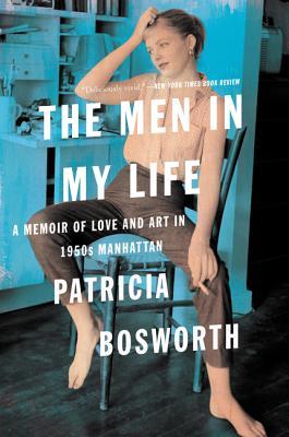 The Men in My Life: A Memoir of Love and Art in 1950s Manhattan - Bosworth, Patricia
