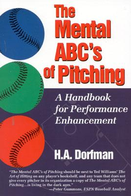 The Mental ABC's of Pitching: A Handbook for Performance Enhancement - Dorfman, H A, and Dorman, H a