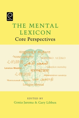 The Mental Lexicon: Core Perspectives - Jarema, Gonia, and Libben, Gary