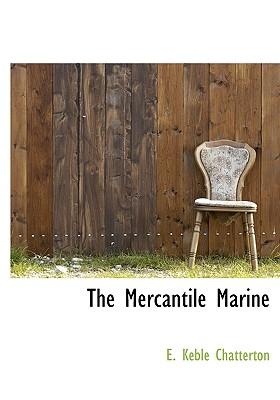 The Mercantile Marine - Chatterton, E Keble