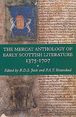 The Mercat Anthology of Early Scottish Literature, 1375-1707 - Jack, Ronald D S