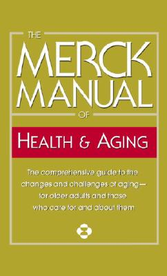 The Merck Manual of Health & Aging - Beers, Mark H, M.D. (Editor), and Jones, Thomas V (Editor), and Berkwits, Michael, MD (Editor)