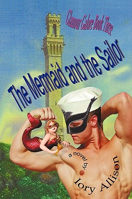 The Mermaid and the Sailor: Glamour Galore, Book Three - Iory Allison, Allison