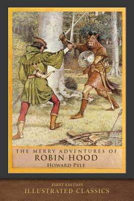 The Merry Adventures of Robin Hood: Illustrated Classic - Pyle, Howard