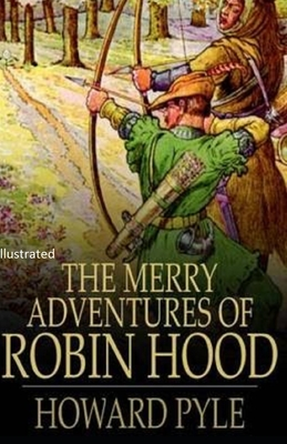 The Merry Adventures of Robin Hood Illustrated - Pyle, Howard