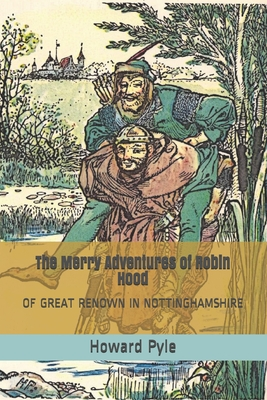 The Merry Adventures of Robin Hood: Of Great Renown In Nottinghamshire - Pyle, Howard