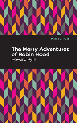 The Merry Adventures of Robin Hood - Pyle, Howard, and Editions, Mint (Contributions by)